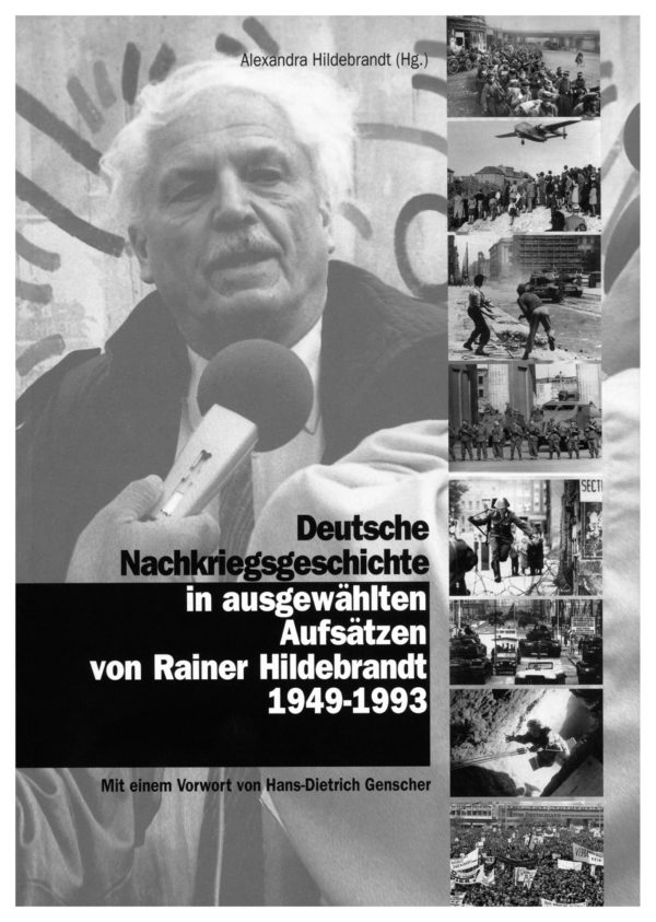Deutsche Nachkriegsgeschichte in ausgewählten Aufsätzen von Rainer Hildebrandt 1949-1993