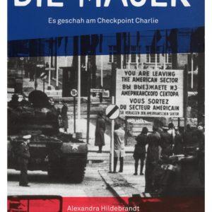 DIE MAUER. Es geschah am Checkpoint Charlie